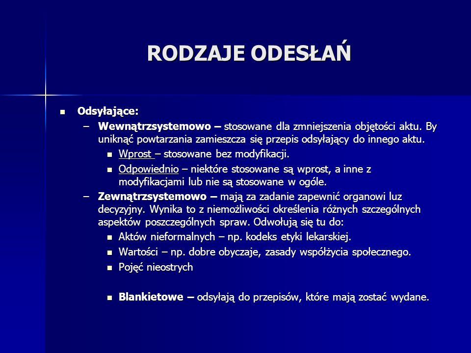 RODZAJE ODESŁAŃ Odsyłające: Odsyłające: –Wewnątrzsystemowo – stosowane dla zmniejszenia objętości aktu. By uniknąć powtarzania zamieszcza się przepis
