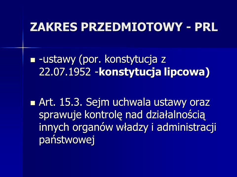 ZAKRES PRZEDMIOTOWY - PRL -ustawy (por. konstytucja z 22.07.1952 -konstytucja lipcowa) -ustawy (por. konstytucja z 22.07.1952 -konstytucja lipcowa) Ar