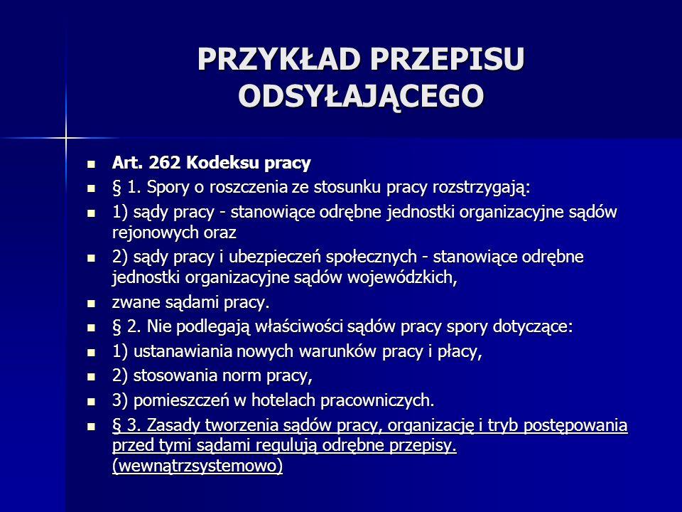 PRZYKŁAD PRZEPISU ODSYŁAJĄCEGO Art.262 Kodeksu pracy Art.