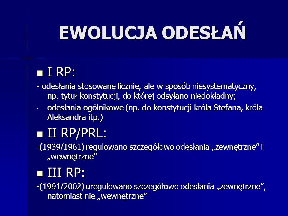 EWOLUCJA ODESŁAŃ I RP: I RP: - odesłania stosowane licznie, ale w sposób niesystematyczny, np. tytuł konstytucji, do której odsyłano niedokładny; - od