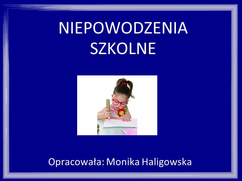 NIEPOWODZENIA SZKOLNE Opracowała: Monika Haligowska