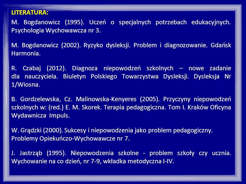 LITERATURA: M. Bogdanowicz (1995). Uczeń o specjalnych potrzebach edukacyjnych. Psychologia Wychowawcza nr 3. M. Bogdanowicz (2002). Ryzyko dysleksji.