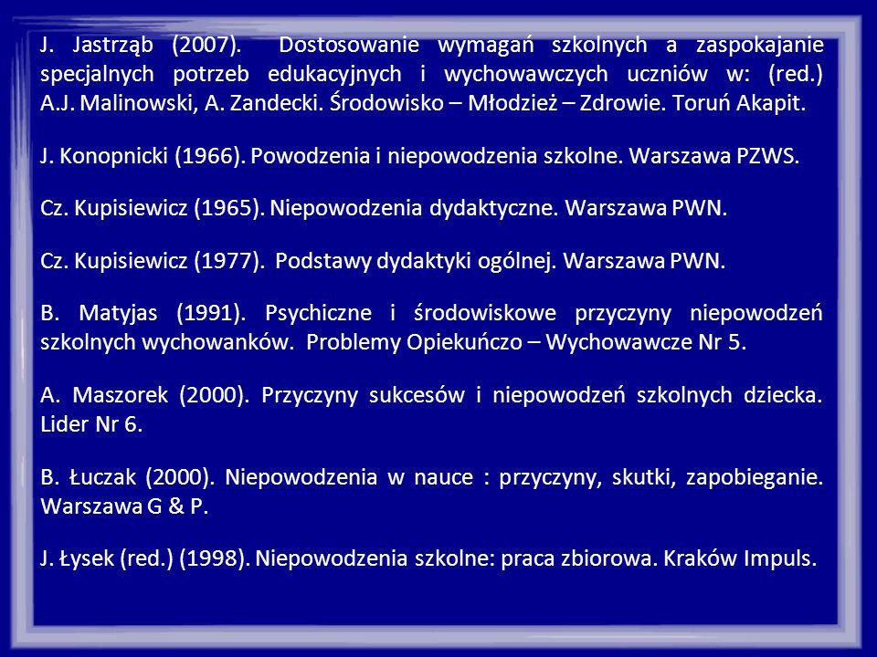 J. Jastrząb (2007). Dostosowanie wymagań szkolnych a zaspokajanie specjalnych potrzeb edukacyjnych i wychowawczych uczniów w: (red.) A.J. Malinowski,