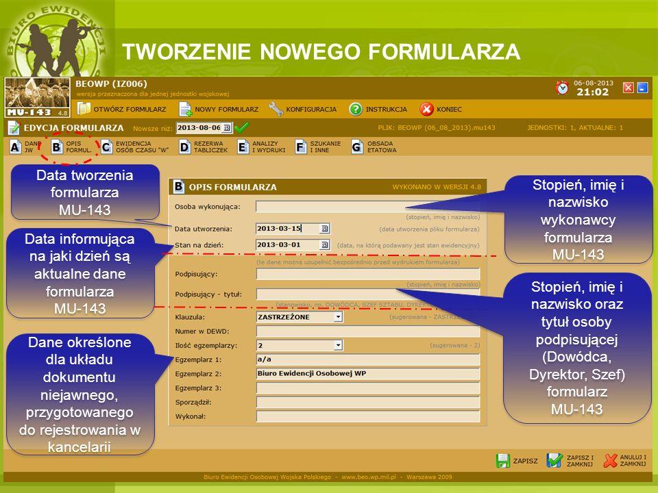 TWORZENIE NOWEGO FORMULARZA Stopień, imię i nazwisko wykonawcy formularza MU-143 Data tworzenia formularza MU-143 Data informująca na jaki dzień są ak