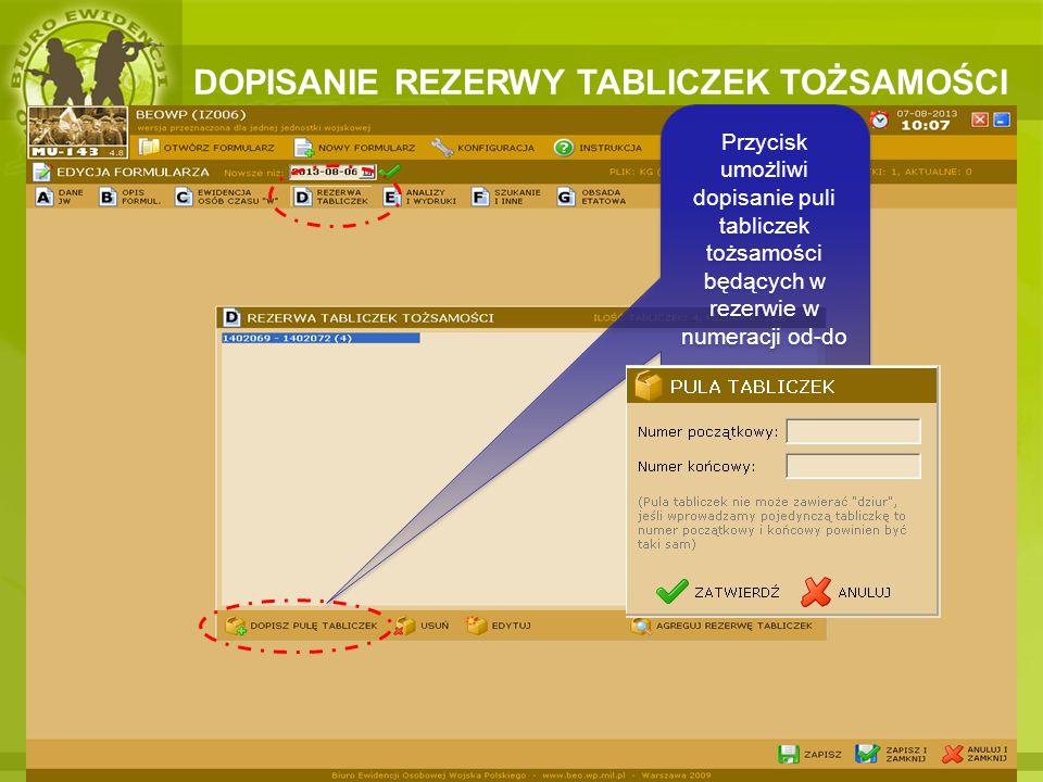 DOPISANIE REZERWY TABLICZEK TOŻSAMOŚCI Przycisk umożliwi dopisanie puli tabliczek tożsamości będących w rezerwie w numeracji od-do
