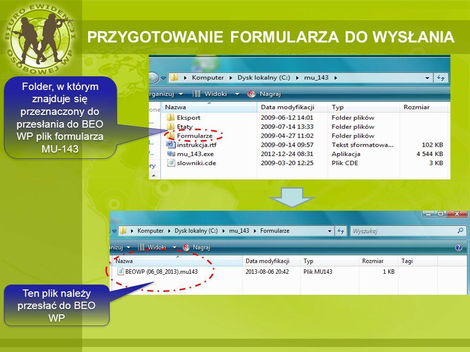 PRZYGOTOWANIE FORMULARZA DO WYSŁANIA Folder, w którym znajduje się przeznaczony do przesłania do BEO WP plik formularza MU-143 Ten plik należy przesła