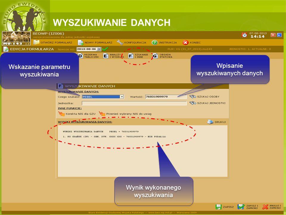 WYSZUKIWANIE DANYCH Wskazanie parametru wyszukiwania Wynik wykonanego wyszukiwania Wpisanie wyszukiwanych danych