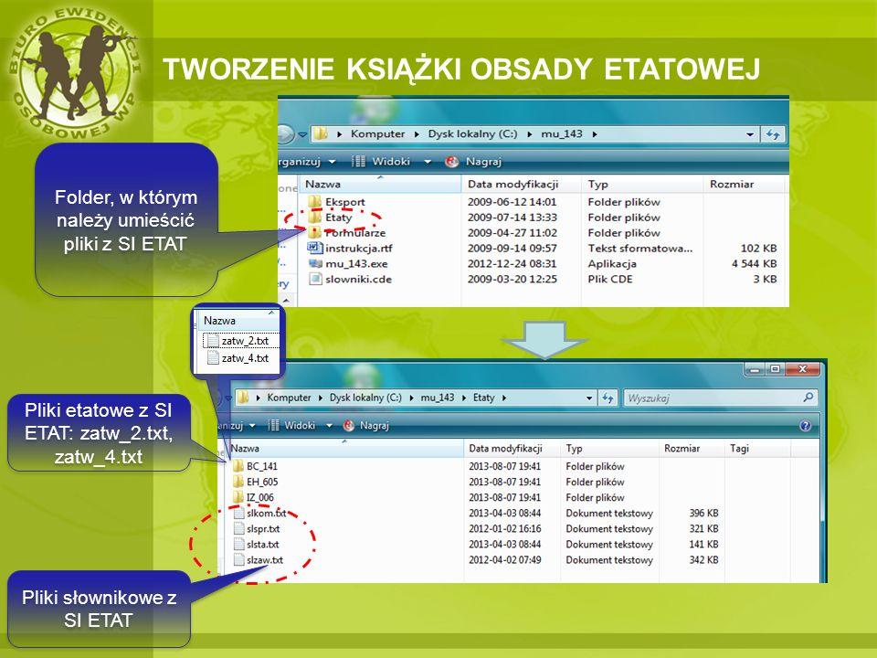 TWORZENIE KSIĄŻKI OBSADY ETATOWEJ Folder, w którym należy umieścić pliki z SI ETAT Pliki słownikowe z SI ETAT Pliki etatowe z SI ETAT: zatw_2.txt, zat