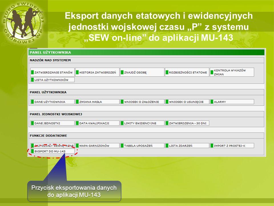 Eksport danych etatowych i ewidencyjnych jednostki wojskowej czasu P z systemu SEW on-line do aplikacji MU-143 Przycisk eksportowania danych do aplika