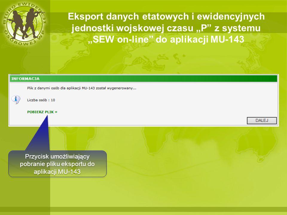 Eksport danych etatowych i ewidencyjnych jednostki wojskowej czasu P z systemu SEW on-line do aplikacji MU-143 Przycisk umożliwiający pobranie pliku e