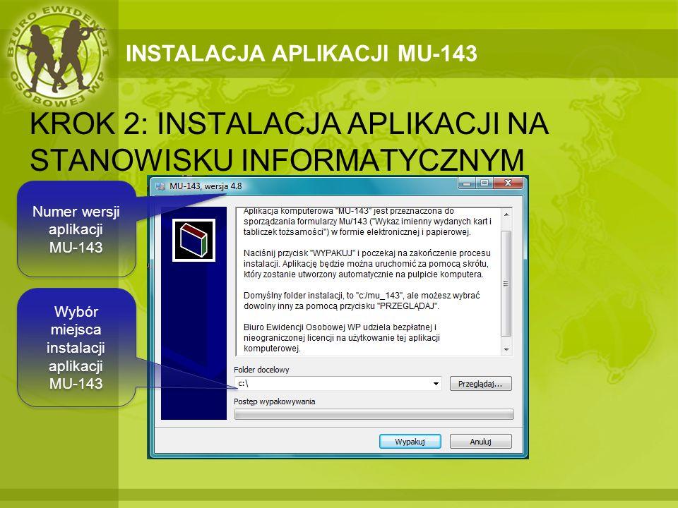 INSTALACJA APLIKACJI MU-143 KROK 2: INSTALACJA APLIKACJI NA STANOWISKU INFORMATYCZNYM Wybór miejsca instalacji aplikacji MU-143 Numer wersji aplikacji