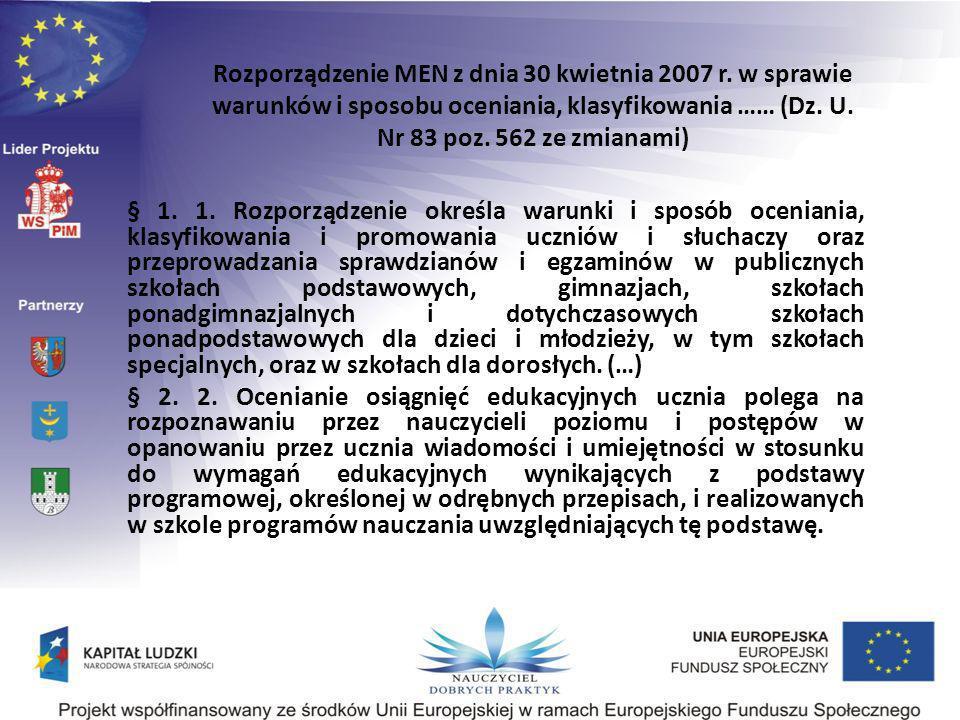 Rozporządzenie MEN z dnia 30 kwietnia 2007 r. w sprawie warunków i sposobu oceniania, klasyfikowania …… (Dz. U. Nr 83 poz. 562 ze zmianami) § 1. 1. Ro