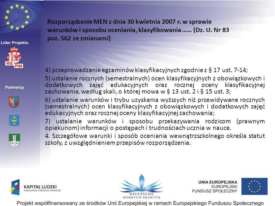 4) przeprowadzanie egzaminów klasyfikacyjnych zgodnie z § 17 ust. 7-14; 5) ustalanie rocznych (semestralnych) ocen klasyfikacyjnych z obowiązkowych i