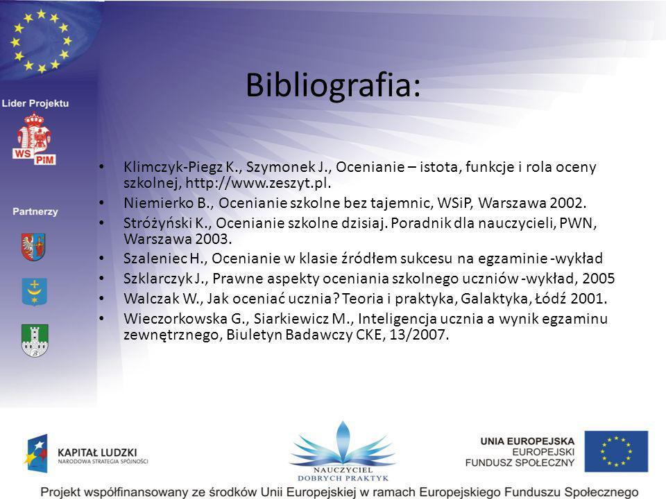 Bibliografia: Klimczyk-Piegz K., Szymonek J., Ocenianie – istota, funkcje i rola oceny szkolnej, http://www.zeszyt.pl. Niemierko B., Ocenianie szkolne