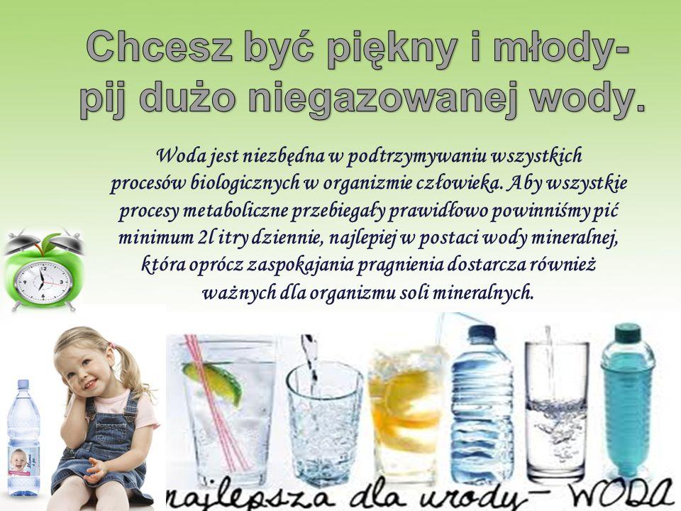 Woda jest niezbędna w podtrzymywaniu wszystkich procesów biologicznych w organizmie człowieka. Aby wszystkie procesy metaboliczne przebiegały prawidło