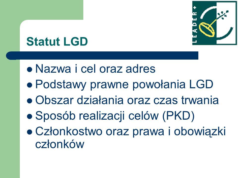 Statut LGD Nazwa i cel oraz adres Podstawy prawne powołania LGD Obszar działania oraz czas trwania Sposób realizacji celów (PKD) Członkostwo oraz praw