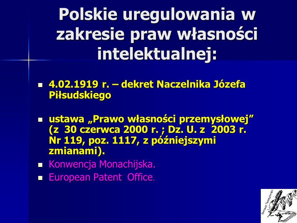 Polskie uregulowania w zakresie praw własności intelektualnej: 4.02.1919 r. – dekret Naczelnika Józefa Piłsudskiego 4.02.1919 r. – dekret Naczelnika J