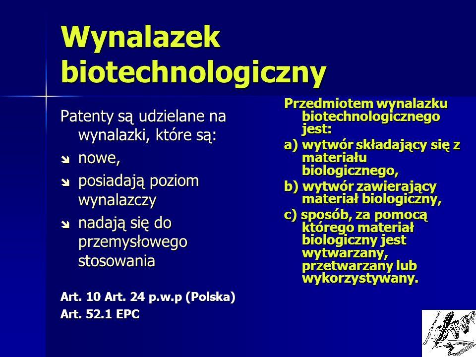 Wynalazek biotechnologiczny Patenty są udzielane na wynalazki, które są: î nowe, î posiadają poziom wynalazczy î nadają się do przemysłowego stosowani