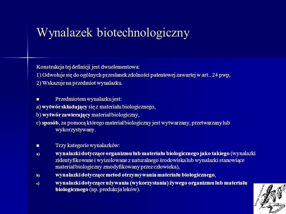 Wynalazek biotechnologiczny Konstrukcja tej definicji jest dwuelementowa: 1) Odwołuje się do ogólnych przesłanek zdolności patentowej zawartej w art..