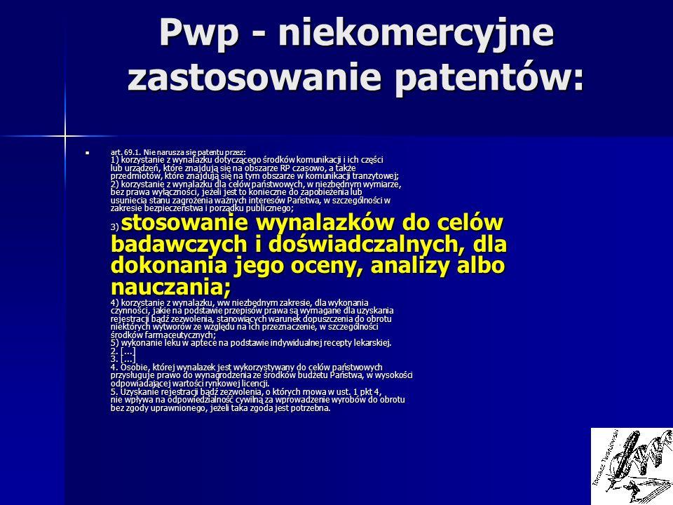 Pwp - niekomercyjne zastosowanie patentów: art. 69.1. Nie narusza się patentu przez: 1) korzystanie z wynalazku dotyczącego środków komunikacji i ich