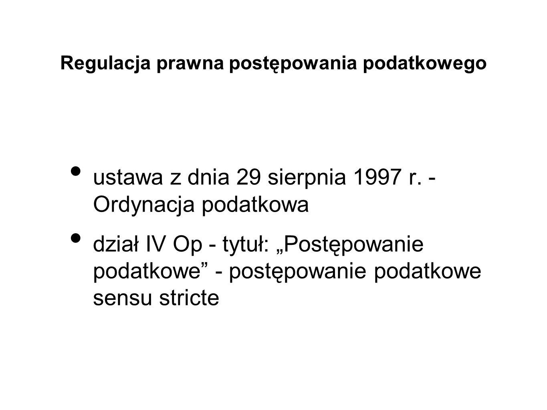 Regulacja prawna postępowania podatkowego ustawa z dnia 29 sierpnia 1997 r. - Ordynacja podatkowa dział IV Op - tytuł: Postępowanie podatkowe - postęp