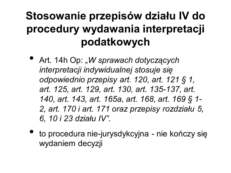 Stosowanie przepisów działu IV do procedury wydawania interpretacji podatkowych Art. 14h Op: W sprawach dotyczących interpretacji indywidualnej stosuj