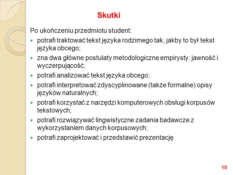 Po ukończeniu przedmiotu student: potrafi traktować tekst języka rodzimego tak, jakby to był tekst języka obcego; zna dwa główne postulaty metodologic