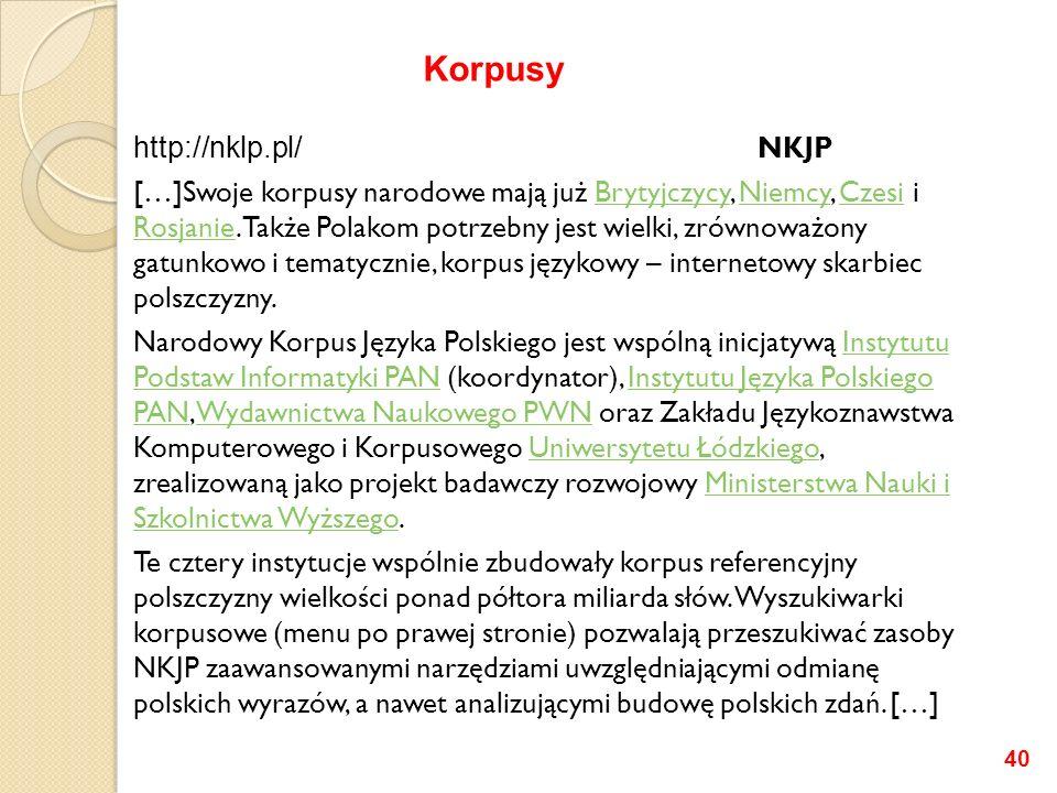 http://nklp.pl/ NKJP […]Swoje korpusy narodowe mają już Brytyjczycy, Niemcy, Czesi i Rosjanie. Także Polakom potrzebny jest wielki, zrównoważony gatun