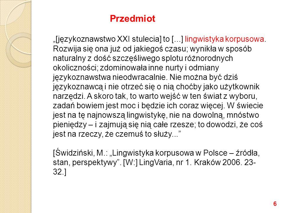 [językoznawstwo XXI stulecia] to [...] lingwistyka korpusowa. Rozwija się ona już od jakiegoś czasu; wynikła w sposób naturalny z dość szczęśliwego sp