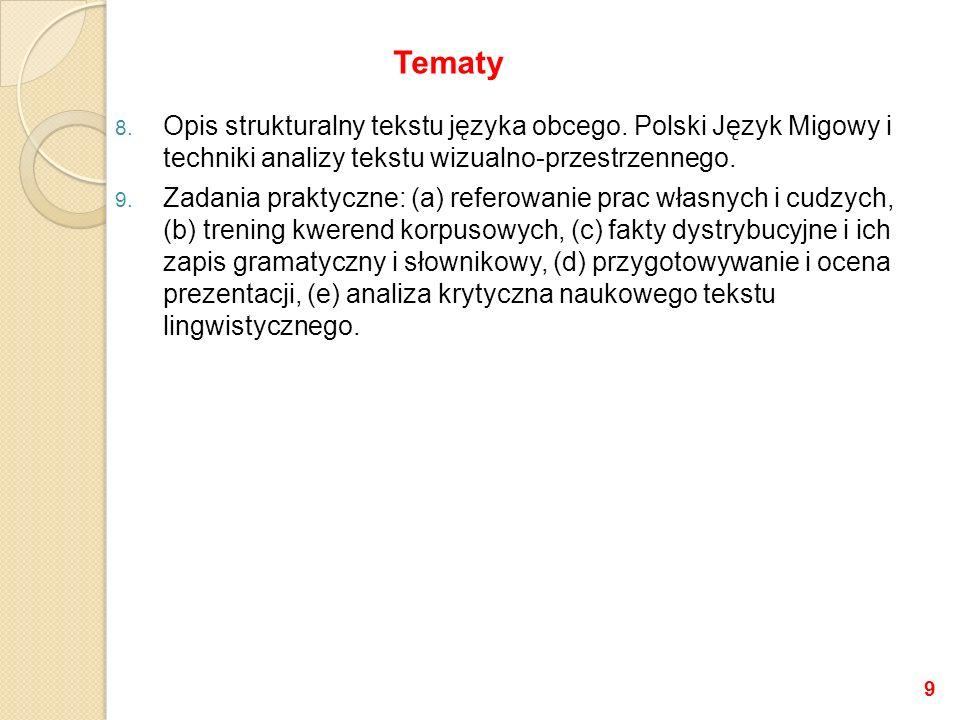 8. Opis strukturalny tekstu języka obcego. Polski Język Migowy i techniki analizy tekstu wizualno-przestrzennego. 9. Zadania praktyczne: (a) referowan