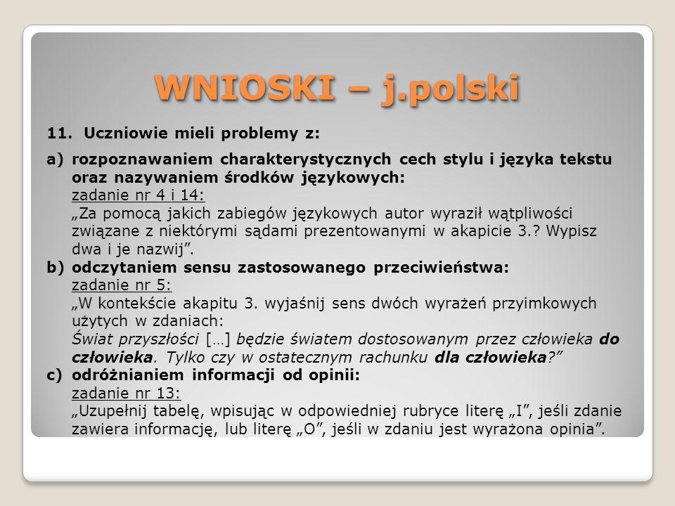 WNIOSKI – j.polski 11. Uczniowie mieli problemy z: a)rozpoznawaniem charakterystycznych cech stylu i języka tekstu oraz nazywaniem środków językowych: