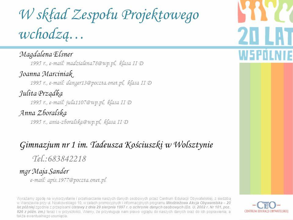 Magdalena Elsner 1995 r., e-mail: madzialena78@wp.pl, klasa II D Joanna Marciniak 1995 r., e-mail: danger13@poczta.onet.pl, klasa II D Julita Prządka