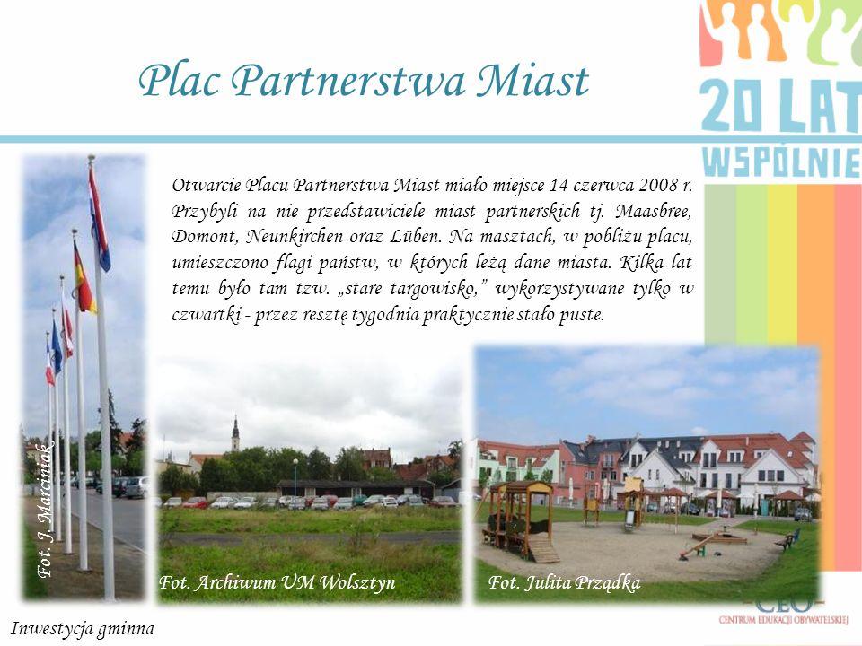 Plac Partnerstwa Miast Inwestycja gminna Otwarcie Placu Partnerstwa Miast miało miejsce 14 czerwca 2008 r. Przybyli na nie przedstawiciele miast partn