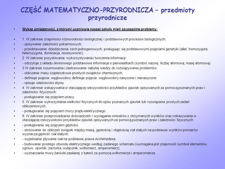 CZĘŚĆ MATEMATYCZNO-PRZYRODNICZA – przedmioty przyrodnicze Wykaz umiejętności, z którymi uczniowie naszej szkoły mieli szczególne problemy: 1. W zakres