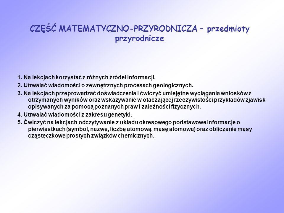 CZĘŚĆ MATEMATYCZNO-PRZYRODNICZA – przedmioty przyrodnicze 1. Na lekcjach korzystać z różnych źródeł informacji. 2. Utrwalać wiadomości o zewnętrznych
