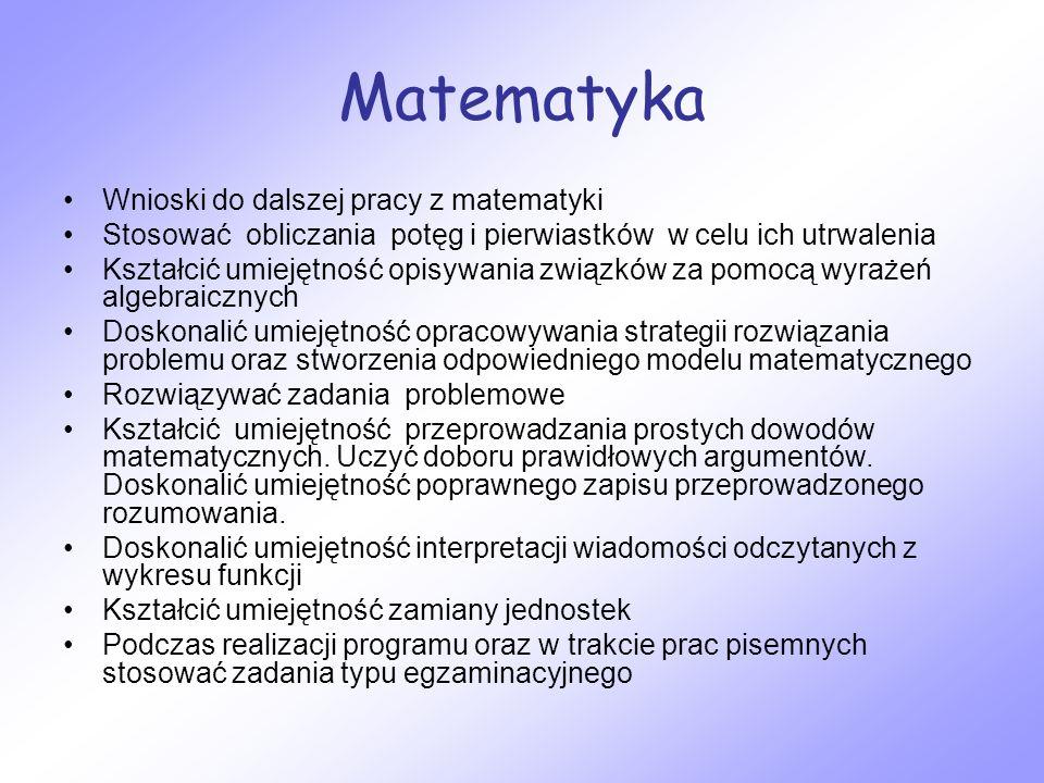 Matematyka Wnioski do dalszej pracy z matematyki Stosować obliczania potęg i pierwiastków w celu ich utrwalenia Kształcić umiejętność opisywania związ