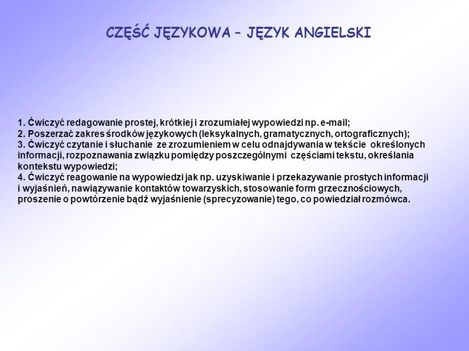 CZĘŚĆ JĘZYKOWA – JĘZYK ANGIELSKI 1. Ćwiczyć redagowanie prostej, krótkiej i zrozumiałej wypowiedzi np. e-mail; 2. Poszerzać zakres środków językowych
