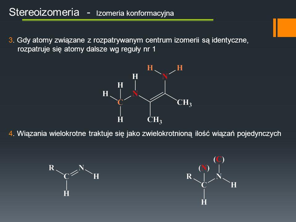 Stereoizomeria - Izomeria konformacyjna 3. Gdy atomy związane z rozpatrywanym centrum izomerii są identyczne, rozpatruje się atomy dalsze wg reguły nr