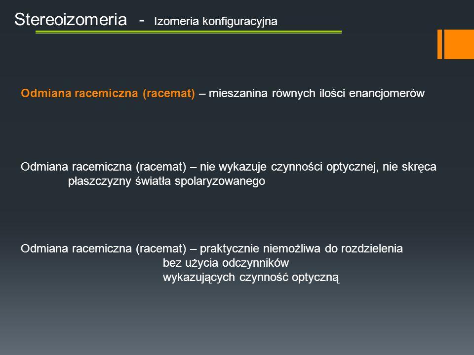 Stereoizomeria - Izomeria konfiguracyjna Odmiana racemiczna (racemat) – mieszanina równych ilości enancjomerów Odmiana racemiczna (racemat) – nie wyka