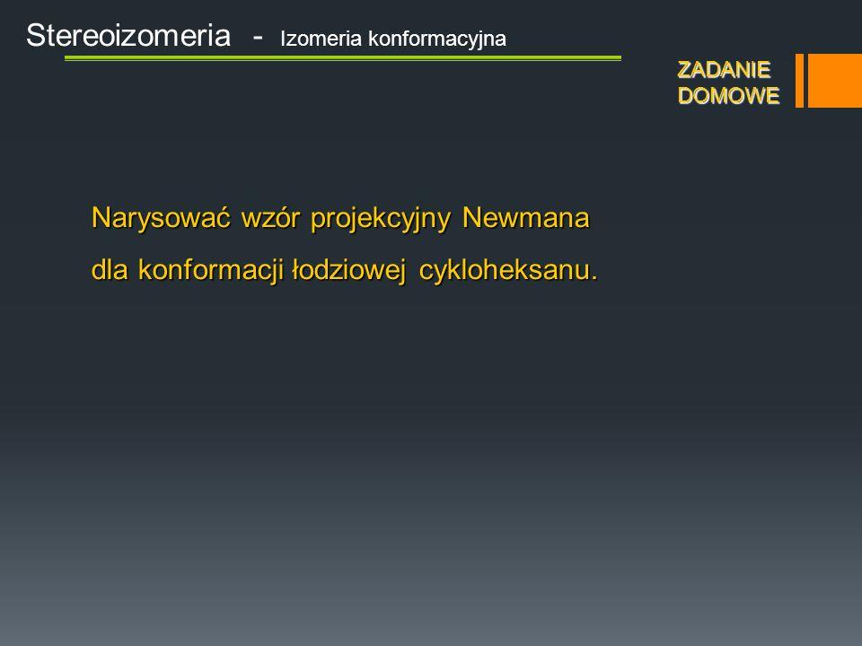 Stereoizomeria - Izomeria konformacyjna KONFORMACJE W UKŁADACH CYKLICZNYCH Konformacja skręconej łódki Konformacja półkrzesłowa Konformacja krzesłowa Konformacja półkrzesłowa Konformacja łodziowa Konformacja skręconej łódki 23 kJ/mol 30 kJ/mol 42 kJ/mol