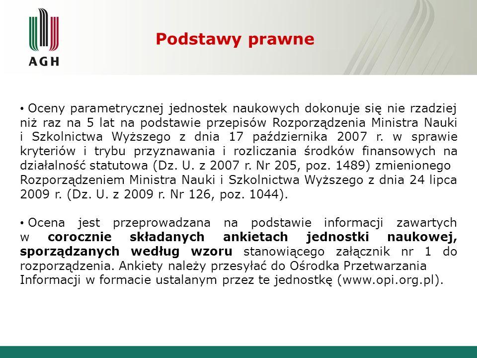 Oceny parametrycznej jednostek naukowych dokonuje się nie rzadziej niż raz na 5 lat na podstawie przepisów Rozporządzenia Ministra Nauki i Szkolnictwa Wyższego z dnia 17 października 2007 r.