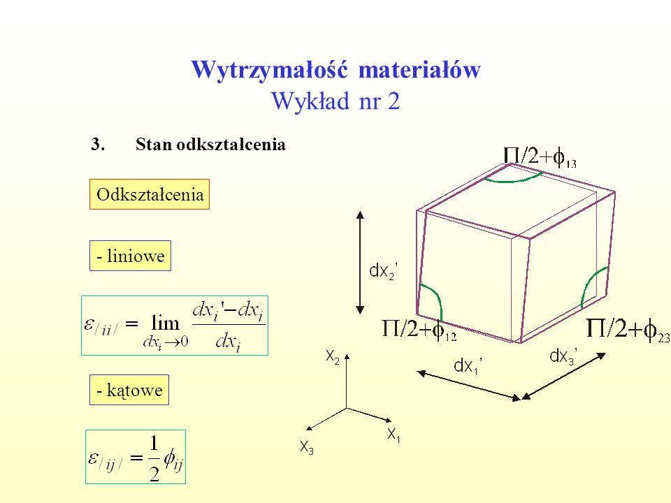 Wytrzymałość materiałów Wykład nr 2 3.Stan odkształcenia Odkształcenia - liniowe - kątowe