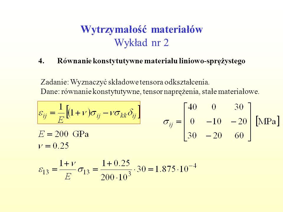 Wytrzymałość materiałów Wykład nr 2 4.Równanie konstytutywne materiału liniowo-sprężystego Zadanie: Wyznaczyć składowe tensora odkształcenia. Dane: ró