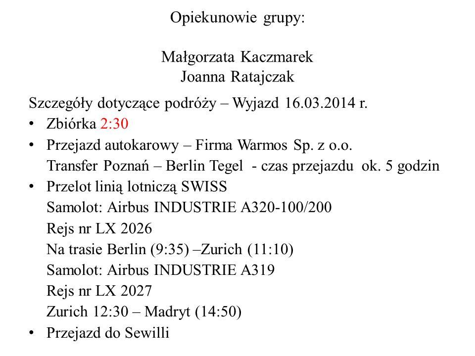 Opiekunowie grupy: Małgorzata Kaczmarek Joanna Ratajczak Szczegóły dotyczące podróży – Wyjazd 16.03.2014 r.