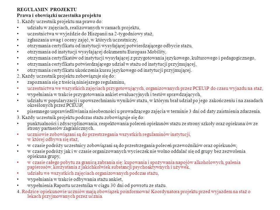 REGULAMIN PROJEKTU Prawa i obowiązki uczestnika projektu 1. Każdy uczestnik projektu ma prawo do: udziału w zajęciach, realizowanych w ramach projektu