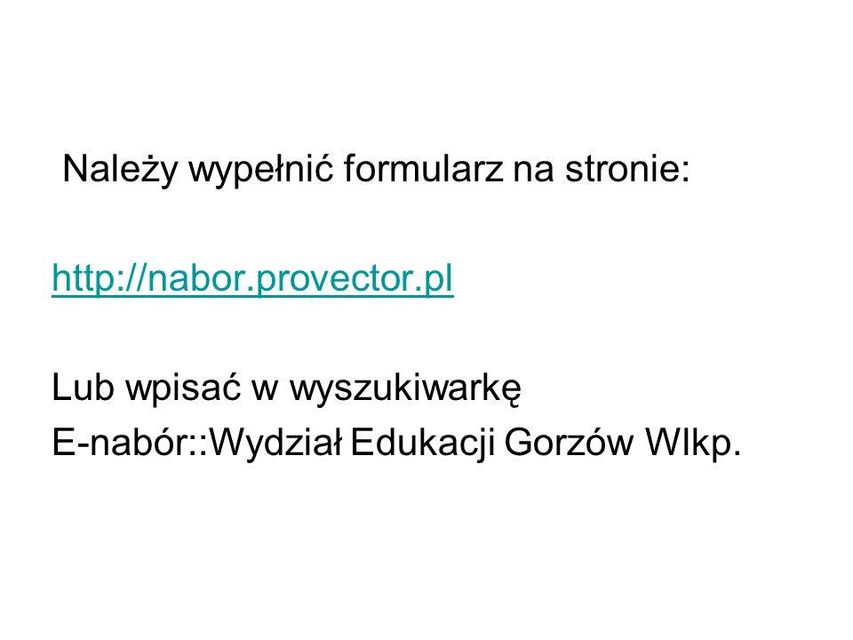 Należy wypełnić formularz na stronie: http://nabor.provector.pl Lub wpisać w wyszukiwarkę E-nabór::Wydział Edukacji Gorzów Wlkp.