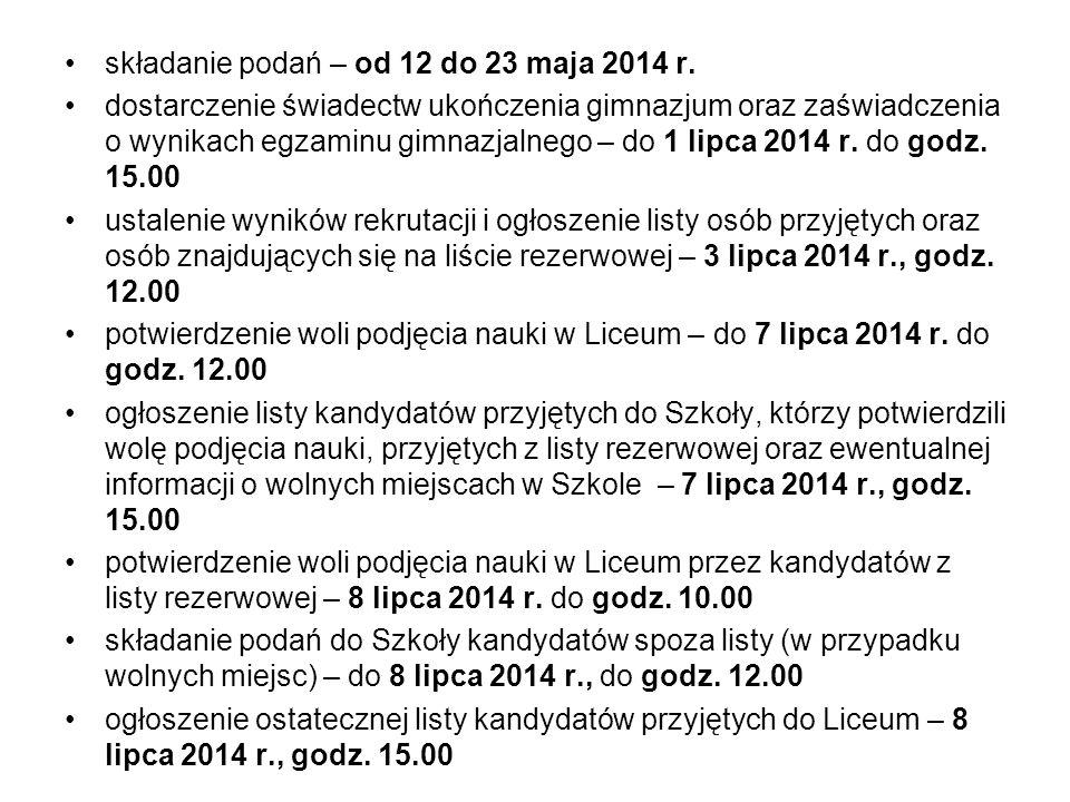 składanie podań – od 12 do 23 maja 2014 r. dostarczenie świadectw ukończenia gimnazjum oraz zaświadczenia o wynikach egzaminu gimnazjalnego – do 1 lip