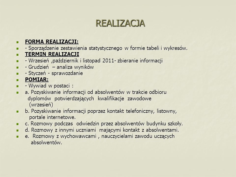 REALIZACJA FORMA REALIZACJI: FORMA REALIZACJI: - Sporządzenie zestawienia statystycznego w formie tabeli i wykresów. - Sporządzenie zestawienia statys