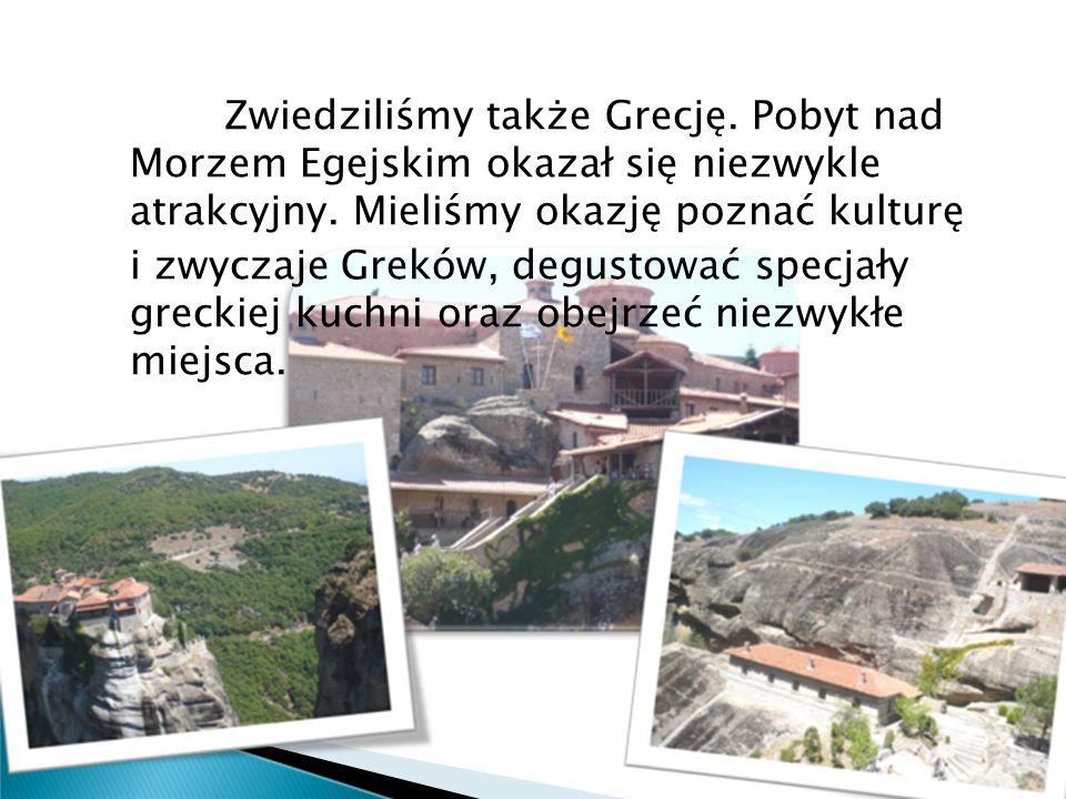 Zwiedziliśmy także Grecję. Pobyt nad Morzem Egejskim okazał się niezwykle atrakcyjny. Mieliśmy okazję poznać kulturę i zwyczaje Greków, degustować spe