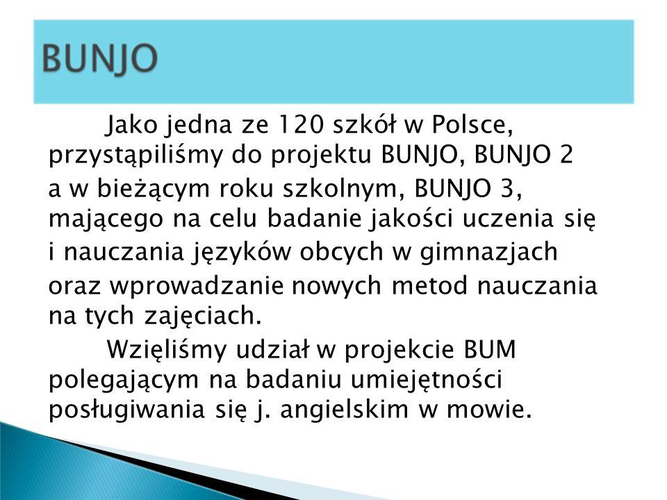 Jako jedna ze 120 szkół w Polsce, przystąpiliśmy do projektu BUNJO, BUNJO 2 a w bieżącym roku szkolnym, BUNJO 3, mającego na celu badanie jakości ucze